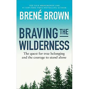 Braving the Wilderness - The quest for true belonging and the courage