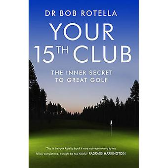 Votre 15ème Club - le Secret interne au grand Golf de Bob Rotella - 97818