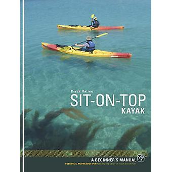 Sit-on-top Kayak - A Beginner's Manual by Derek Hairon - 9781906095024