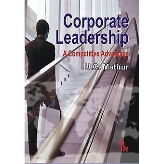Corporate Leadership - A Competitive Advantage by U. C. Mathur - 97893