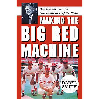 Making the Big Red Machine - Bob Howsam and the Cincinnati Reds of the