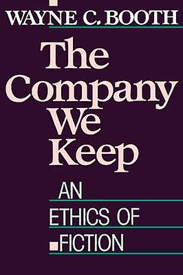 The Company We Keep - An Ethics of Fiction by Wayne C. Booth - 9780520