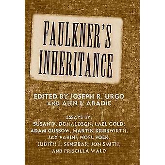 Faulkner's Inheritance by Joseph R. Urgo - Ann J. Abadie - 9781496813