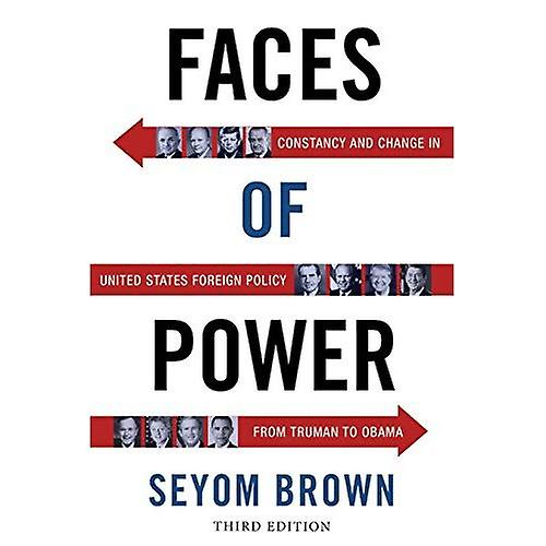Faces of Power  Constancy and Change in United States Foreign Policy from Truhomme to Obama