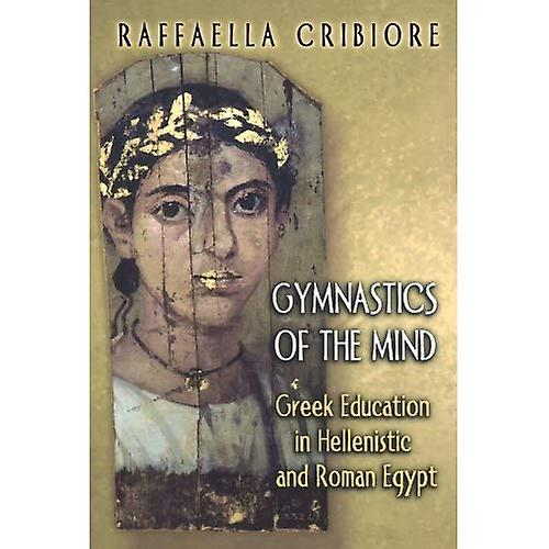 Gymnastics of the Mind Greek Education in Hellenistic and Rohomme Egypt