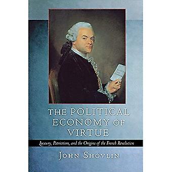 The Political Economy of Virtue: luxe, le patriotisme et les origines de la révolution Français
