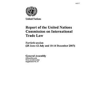 Report of the United Nations Commission on International Trade Law: Fortieth Session (Official Records)