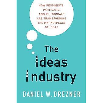 L'industrie des idées: Comment les pessimistes, les Partisans et les ploutocrates transforment le marché des idées