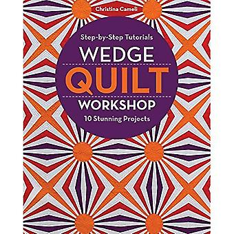 Wedge Quilt Workshop: Step-By-Step Tutorials - 10� Stunning Projects