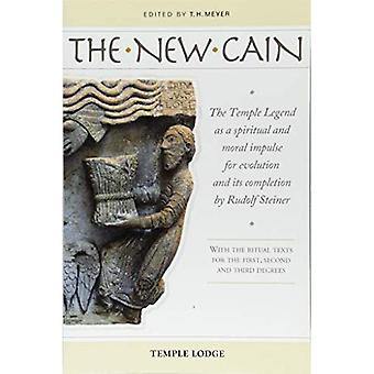 The New Cain: The Temple Legend as a Spiritual and Moral Impulse for Evolution� and its Completion by Rudolf Steiner with the Ritual Texts for the First, Second and Third Degrees
