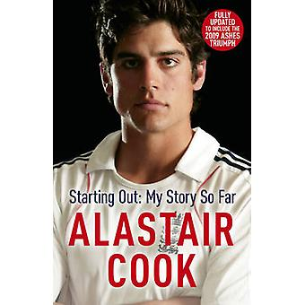 Alastair Cook Starting Out My Story So Far The early career of Englands highest scoring batsman par Alastair Cook