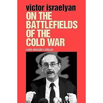 Nos campos de batalha da guerra fria A União Soviética embaixadores confissão por Israelyan & Victor
