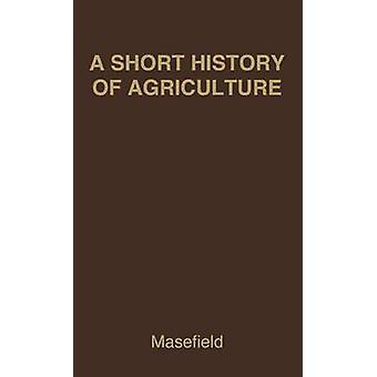 Eine kurze Geschichte der Landwirtschaft in den britischen Kolonien von Masefield & G. B.