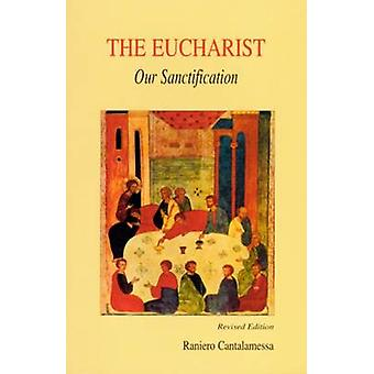 Eucharist Our Sanctification by Cantalamessa & Raniero