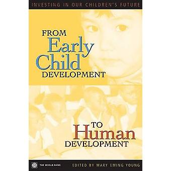 From Early Child Development to Human Development Investing in Our Childrens Future by World Bank & Policy