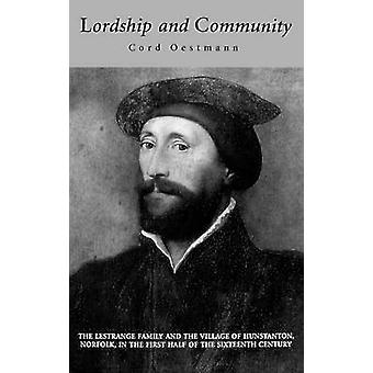 Lordship and Community The Lestrange Family and the Village of Hunstanton Norfolk in the First Half of the Sixteenth Century by Oestmann & Cord