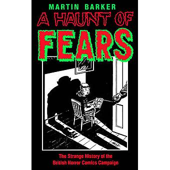 A Haunt of Fears The Strange History of the British Horror Comics Campaign by Barker & Martin