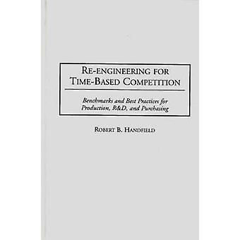 ReEngineering for TimeBased Competition Benchmarks and Best Practices for Production R  D and Purchasing by Handfield & Robert B.