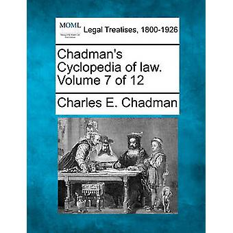 Chadmans Cyclopedia of law. Volume 7 of 12 by Chadman & Charles E.