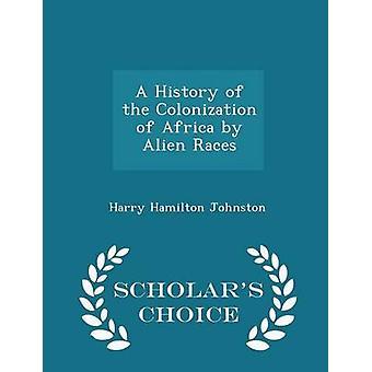 Een geschiedenis van de kolonisatie van Afrika door buitenaardse rassen geleerden keuze Edition door Johnston & Harry Hamilton