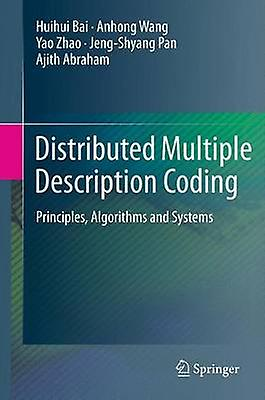 Distributed Multiple Description Coding  Principles Algorithms and Systems by Bai & Huihui