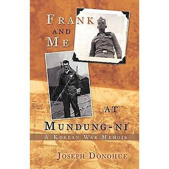 Frank und ich bei MundungNi A Koreanischer Krieg Memoiren von Donohue & Joseph