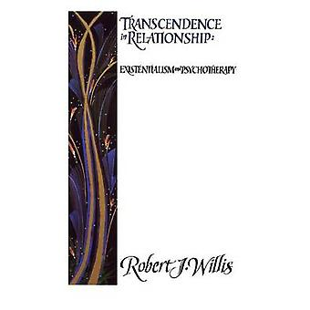 Transcendence in Relationships Extentialism and Psychotherapy by Willis & Robert J.