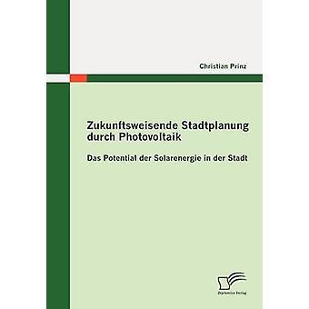 Zukunftsweisende Stadtplanung durch Photovoltaik Das potentiella der Solarenergie in der Stadt av Prinz & Christian