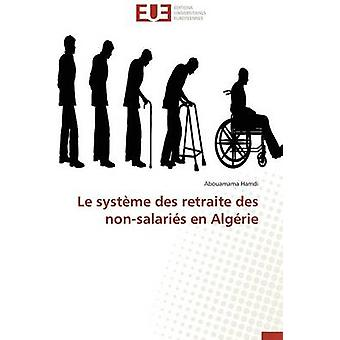 Le systme des retraite des nonsalaris en Algrie by Hamdi Abouamama