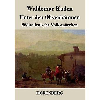 Unter den Olivenbumen by Waldemar Kaden