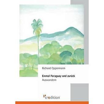 Einmal Paraguay Und zurück von Oppermann & Richard