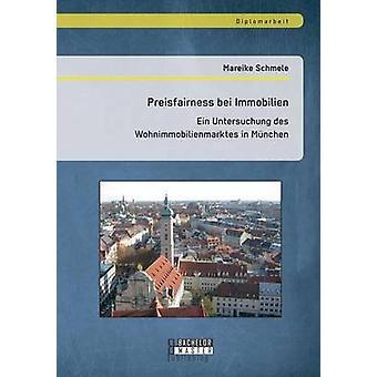 Preisfairness bei Immobilien Ein Untersuchung des Wohnimmobilienmarktes in Mnchen by Schmele & Mareike