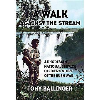 A Walk Against the Stream - A Rhodesian National Service Officer's Sto