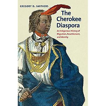 The Cherokee Diaspora - An Indigenous History of Migration - Resettlem
