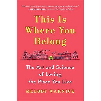 This Is Where You Belong - The Art and Science of Loving the Place You