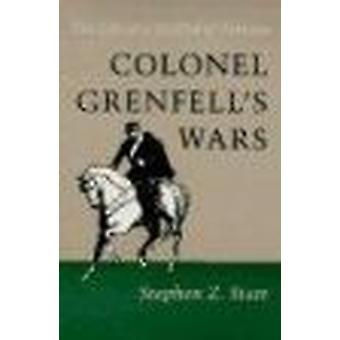 Colonel Grenfell's Wars - The Life of a Soldier of Fortune by Stephen