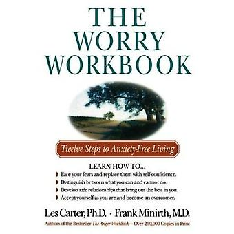 The Worry Workbook - Twelve Steps to Anxiety-Free Living by Les Carter