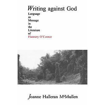 Writing against God by Joanne Halleran McMullen - 9780865546202 Book