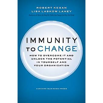 Immunity to Change - How to Overcome it and Unlock the Potential in Yo