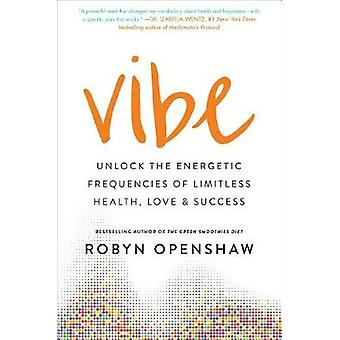Vibe - Unlock the Energetic Frequencies of Limitless Health - Love & S