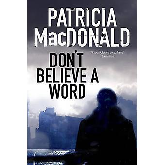 Don't Believe a Word - A Novel of Psychological Suspense by Patricia M