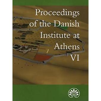 Proceedings of the Danish Institute of Athens VI by Erik Hallager - S