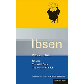 Ibsen Plays Ghosts The Wild Duck The Master Builder v.1 by Henrik Ibsen & Illustrated by Michael Meyer
