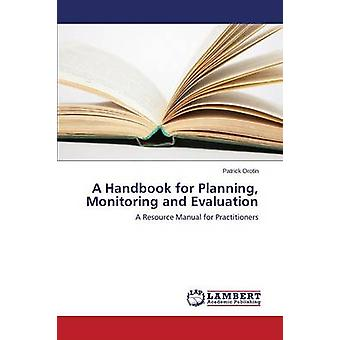 A Handbook for Planning Monitoring and Evaluation by Orotin Patrick
