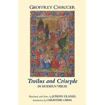 Troilus and Criseyde in Modern Verse (Hackett Classics) (Paperback) by Chaucer Geoffrey Glaser Joseph Chism Christine