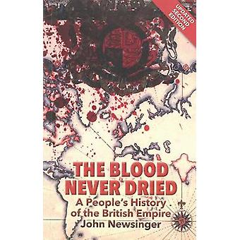 The Blood Never Dried by John Newsinger