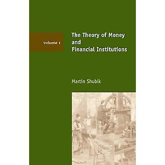 The Theory of Money and Financial Institutions - v. 1 by Martin Shubik