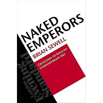 Naked Emperors - Criticisms of English Contemporary Art by Brian Sewel