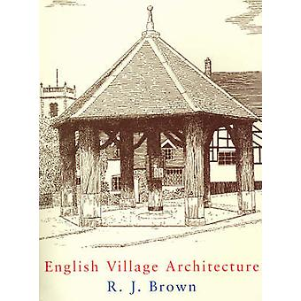 English Village Architecture by R. J. Brown - 9780709082781 Book