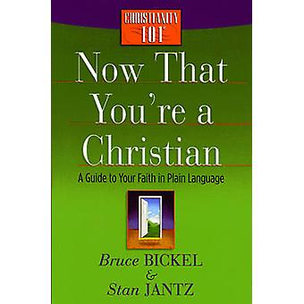 Now That You're a Christian - A Guide to Your Faith in Plain Language